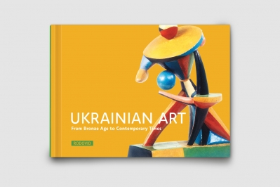 UKRAINIAN ART. From Bronze Age to Contemporary Times